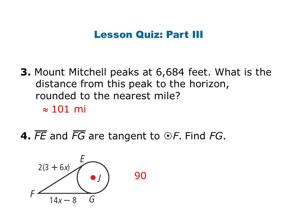 Lesson Quiz: Part III 3. Mount Mitchell peaks at 6,684 feet. What is the distance from this peak to the horizon, rounded to the nearest mile?  101 mi
