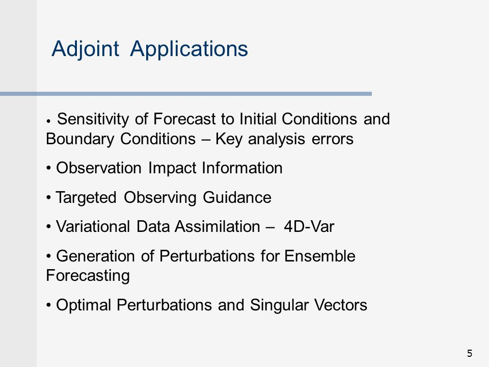 6 Global weather prediction models Regional models Ocean models Data assimilation procedures Observation operators Adjoint models exist for: Adjoint codes are used in one form or another at every operational NWP forecast center