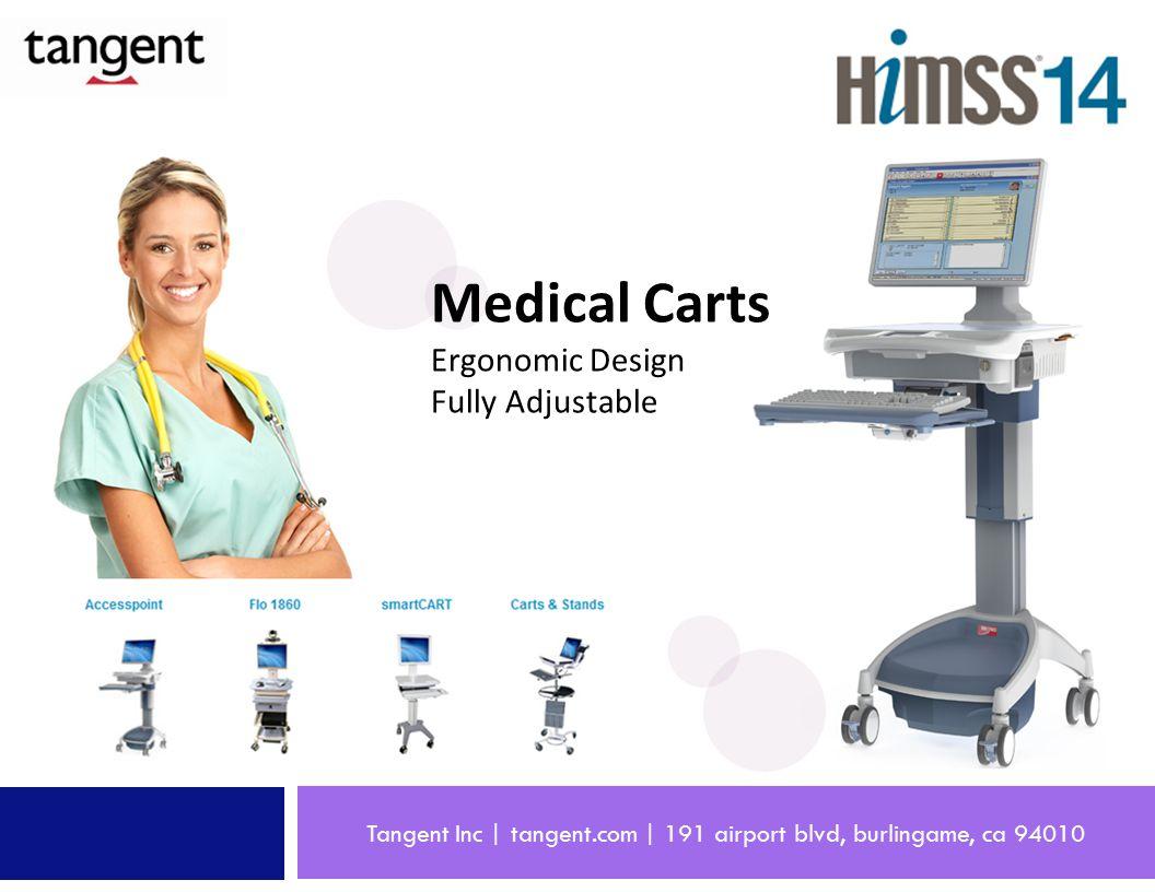 Tangent Inc | tangent.com | 191 airport blvd, burlingame, ca 94010 Medical Carts Ergonomic Design Fully Adjustable