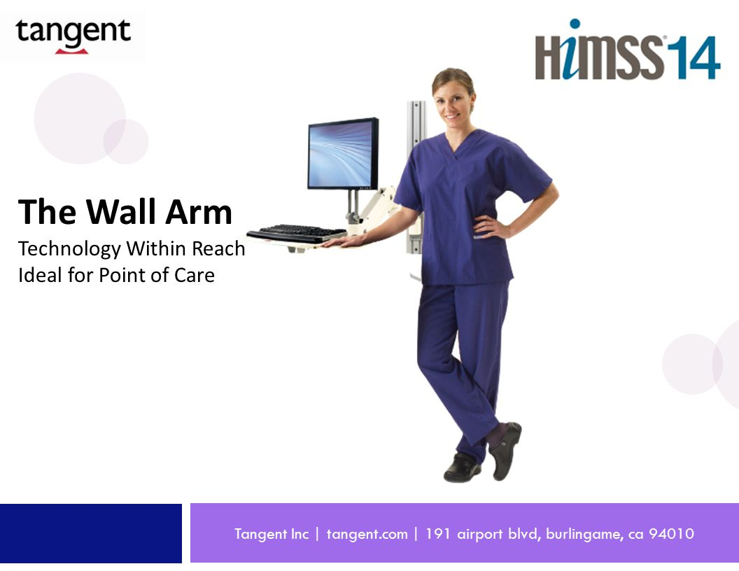 Tangent Inc | tangent.com | 191 airport blvd, burlingame, ca 94010 The Wall Arm Technology Within Reach Ideal for Point of Care
