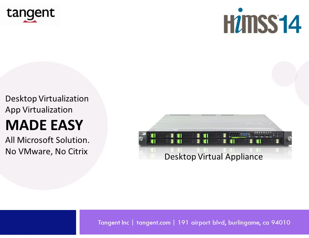 Tangent Inc | tangent.com | 191 airport blvd, burlingame, ca 94010 Desktop Virtualization App Virtualization MADE EASY All Microsoft Solution. No VMwa
