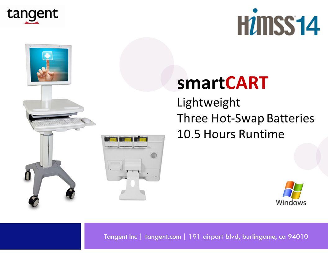 Tangent Inc | tangent.com | 191 airport blvd, burlingame, ca 94010 smartCART Lightweight Three Hot-Swap Batteries 10.5 Hours Runtime
