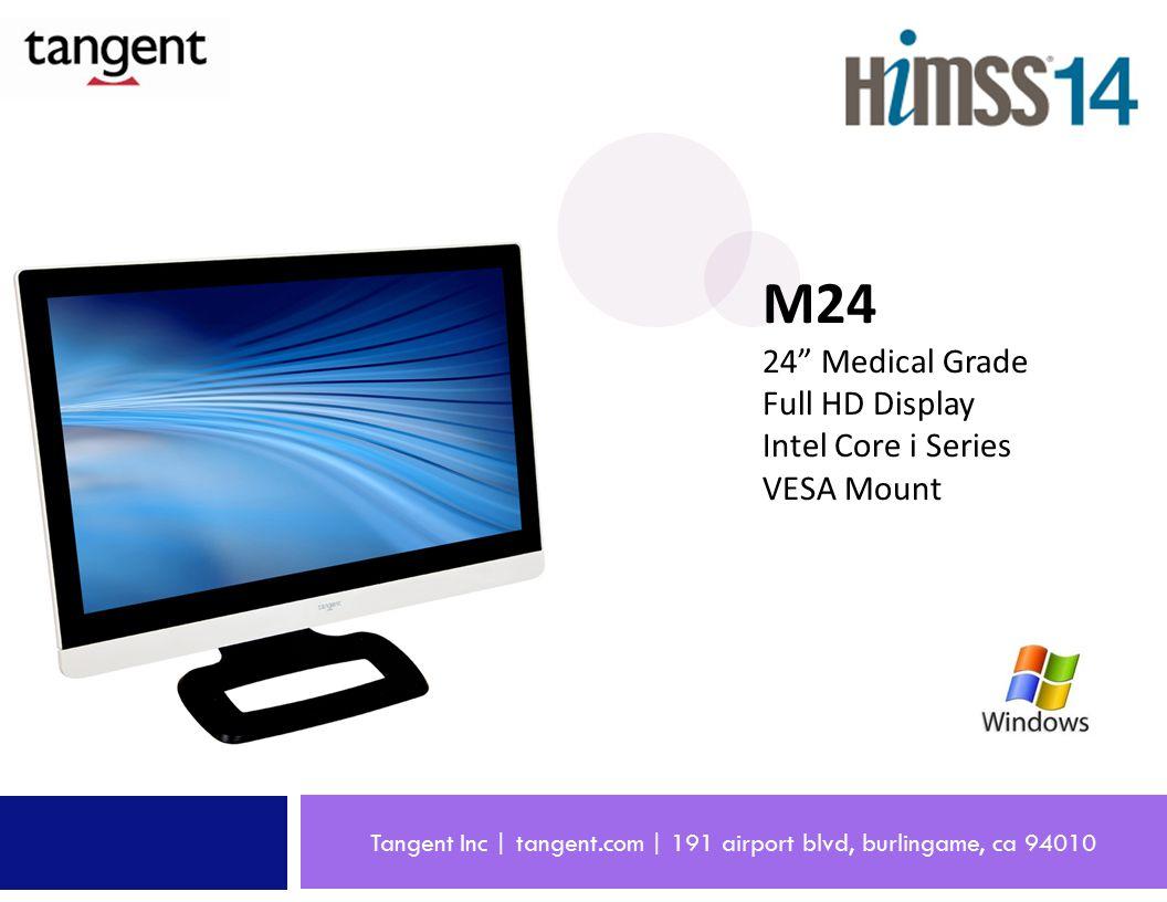Tangent Inc | tangent.com | 191 airport blvd, burlingame, ca 94010 M24 24 Medical Grade Full HD Display Intel Core i Series VESA Mount