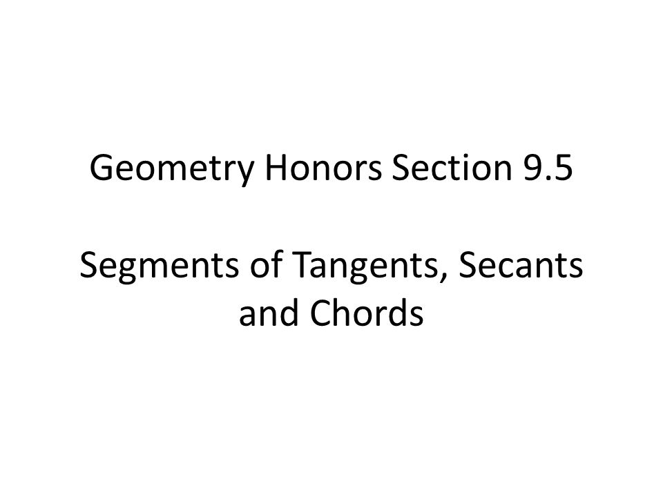 In this section, we will be finding the lengths of segments formed when secants, tangents and/or chords intersect.