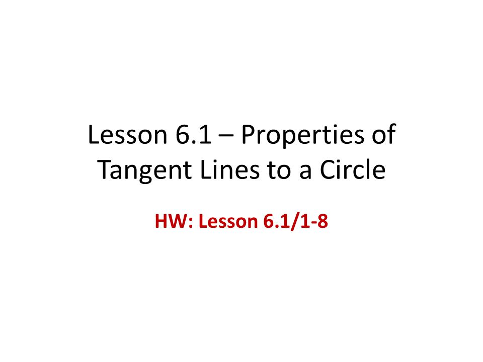 Lesson 6.1 – Properties of Tangent Lines to a Circle HW: Lesson 6.1/1-8