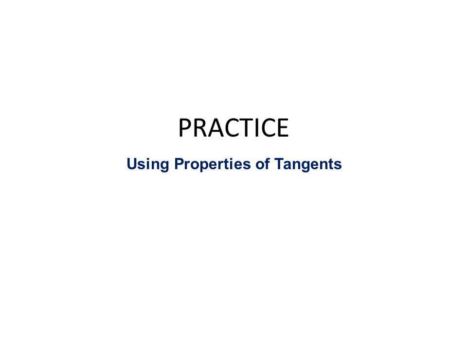 PRACTICE Using Properties of Tangents