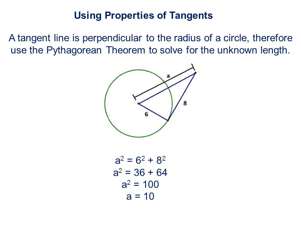 A tangent line is perpendicular to the radius of a circle, therefore use the Pythagorean Theorem to solve for the unknown length.
