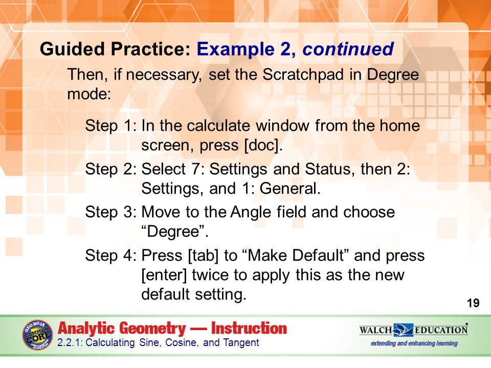 Guided Practice: Example 2, continued Then, if necessary, set the Scratchpad in Degree mode: Step 1: In the calculate window from the home screen, press [doc].
