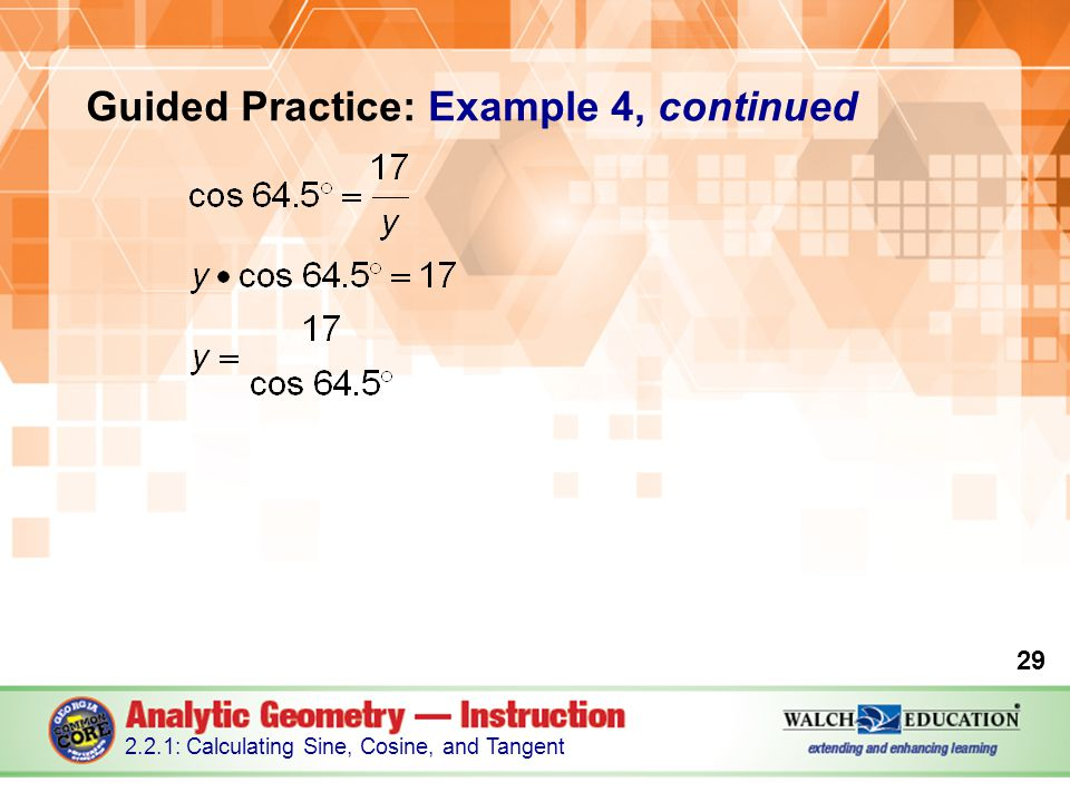 Guided Practice: Example 4, continued 29 2.2.1: Calculating Sine, Cosine, and Tangent