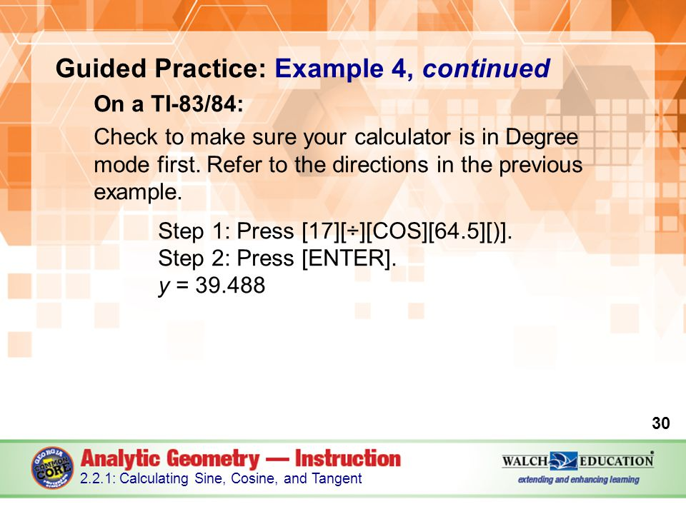 Guided Practice: Example 4, continued On a TI-83/84: Check to make sure your calculator is in Degree mode first.