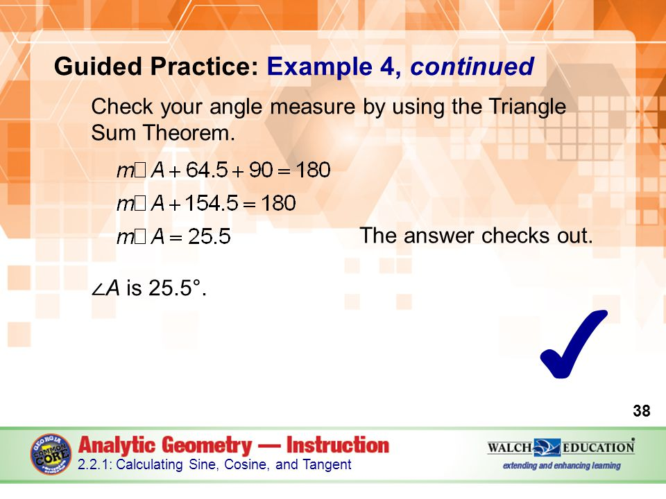 Guided Practice: Example 4, continued Check your angle measure by using the Triangle Sum Theorem.