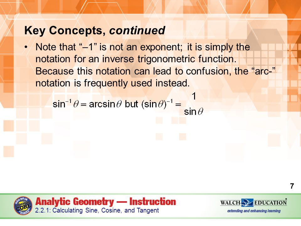 Key Concepts, continued Note that –1 is not an exponent; it is simply the notation for an inverse trigonometric function.