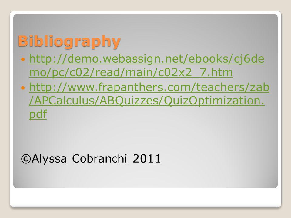 Bibliography http://demo.webassign.net/ebooks/cj6de mo/pc/c02/read/main/c02x2_7.htm http://demo.webassign.net/ebooks/cj6de mo/pc/c02/read/main/c02x2_7.htm http://www.frapanthers.com/teachers/zab /APCalculus/ABQuizzes/QuizOptimization.