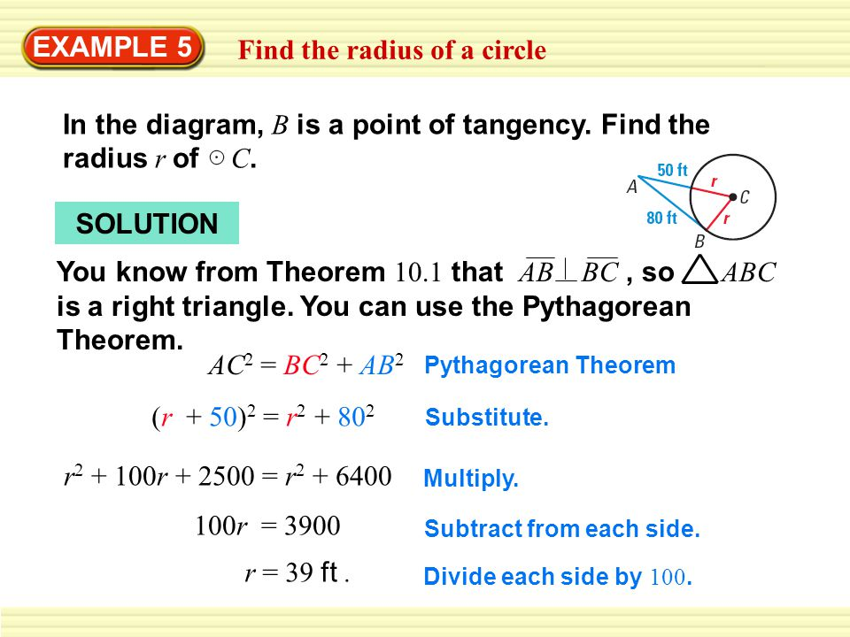 EXAMPLE 5 Find the radius of a circle In the diagram, B is a point of tangency. Find the radius r of C. SOLUTION You know from Theorem 10.1 that AB BC