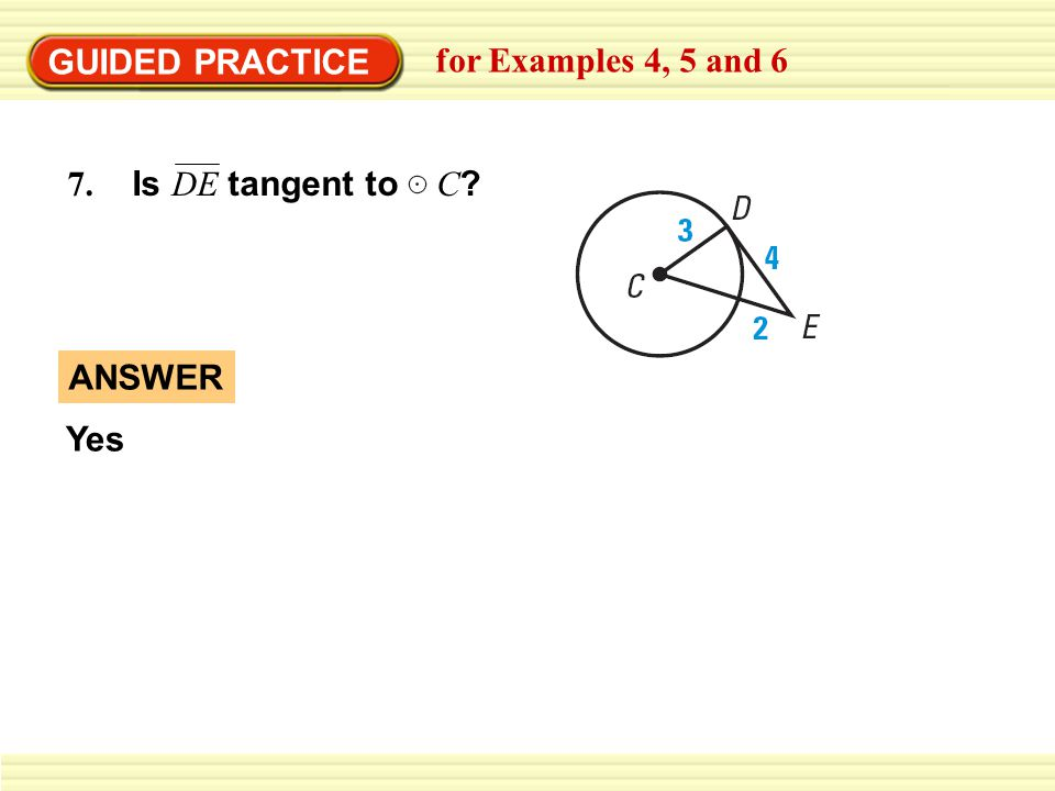 GUIDED PRACTICE for Examples 4, 5 and 6 7. Is DE tangent to C ? ANSWER Yes