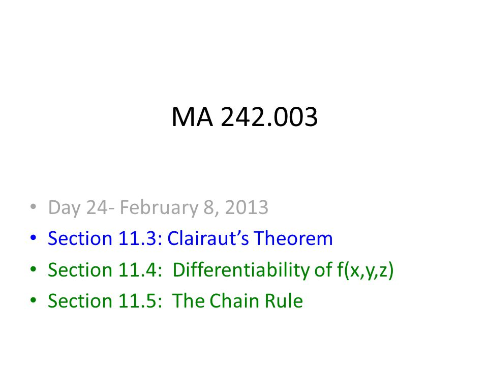 MA 242.003 Day 24- February 8, 2013 Section 11.3: Clairaut's Theorem Section 11.4: Differentiability of f(x,y,z) Section 11.5: The Chain Rule