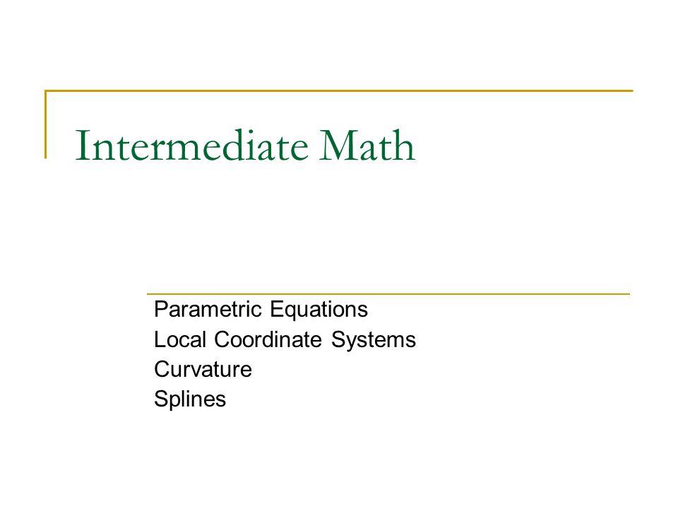 Intermediate Math Parametric Equations Local Coordinate Systems Curvature Splines
