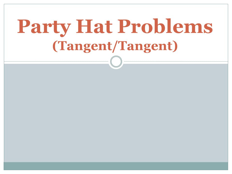 Party Hat Problems (Tangent/Tangent)