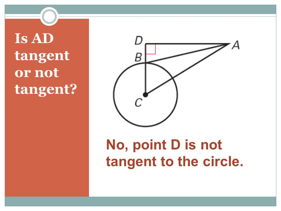 Is AB tangent or not tangent? Use Pythagorean Theorem to find out. Yes 68 2 + 51 2 = 85 2