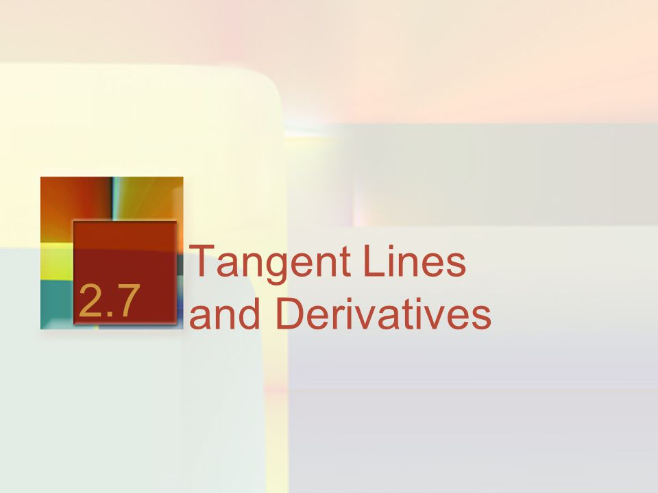Tangent Lines and Derivatives 2.7