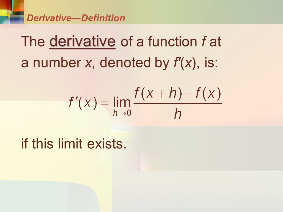 Derivative—Definition derivative The derivative of a function f at a number x, denoted by f'(x), is: if this limit exists.