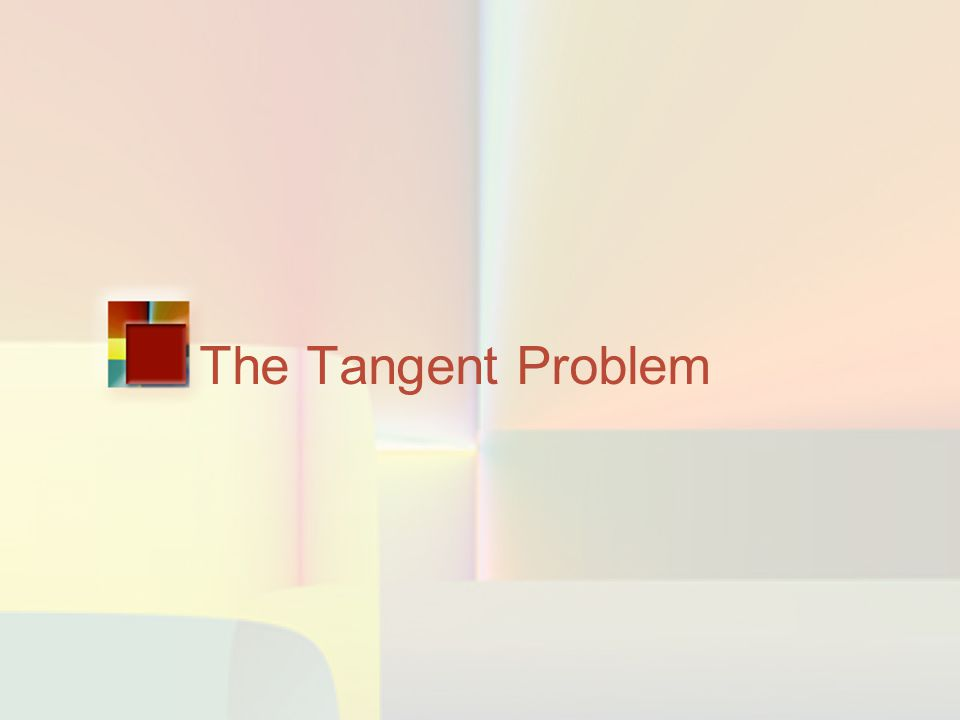 The Tangent Problem