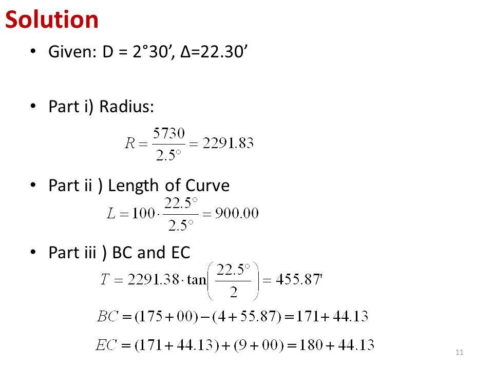 Given: D = 2°30', Δ=22.30' Part i) Radius: Part ii ) Length of Curve Part iii ) BC and EC 11 Solution