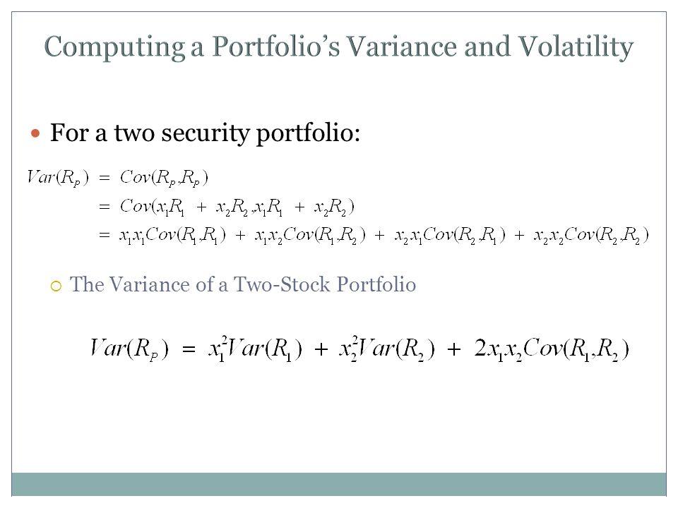 Computing a Portfolio's Variance and Volatility For a two security portfolio:  The Variance of a Two-Stock Portfolio