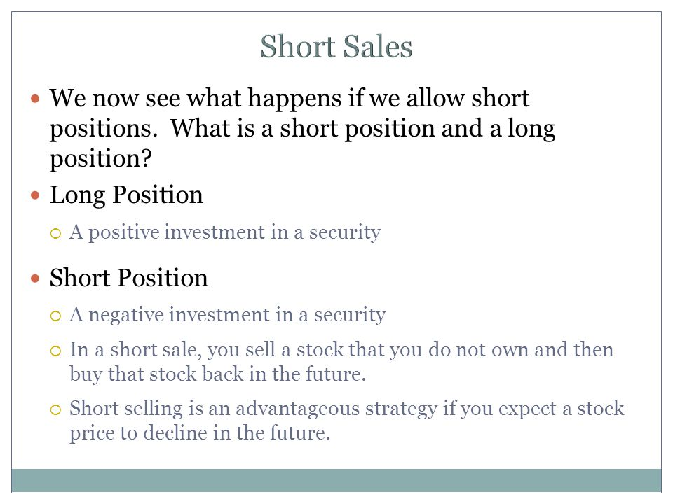 Short Sales We now see what happens if we allow short positions.