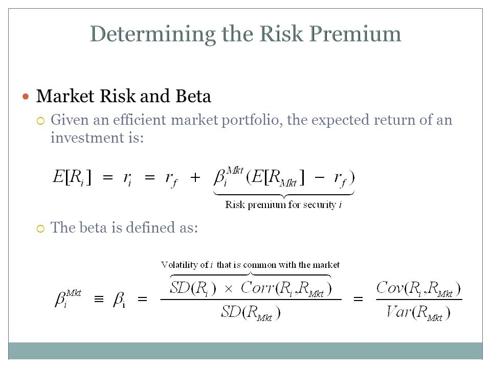 Determining the Risk Premium Market Risk and Beta  Given an efficient market portfolio, the expected return of an investment is:  The beta is defined as:
