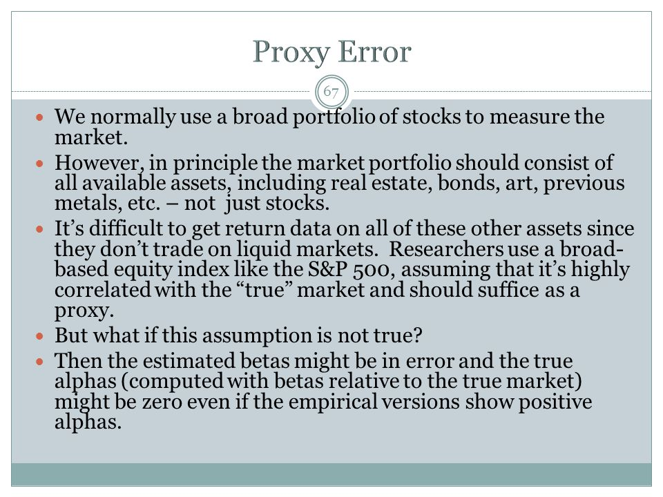 67 We normally use a broad portfolio of stocks to measure the market.