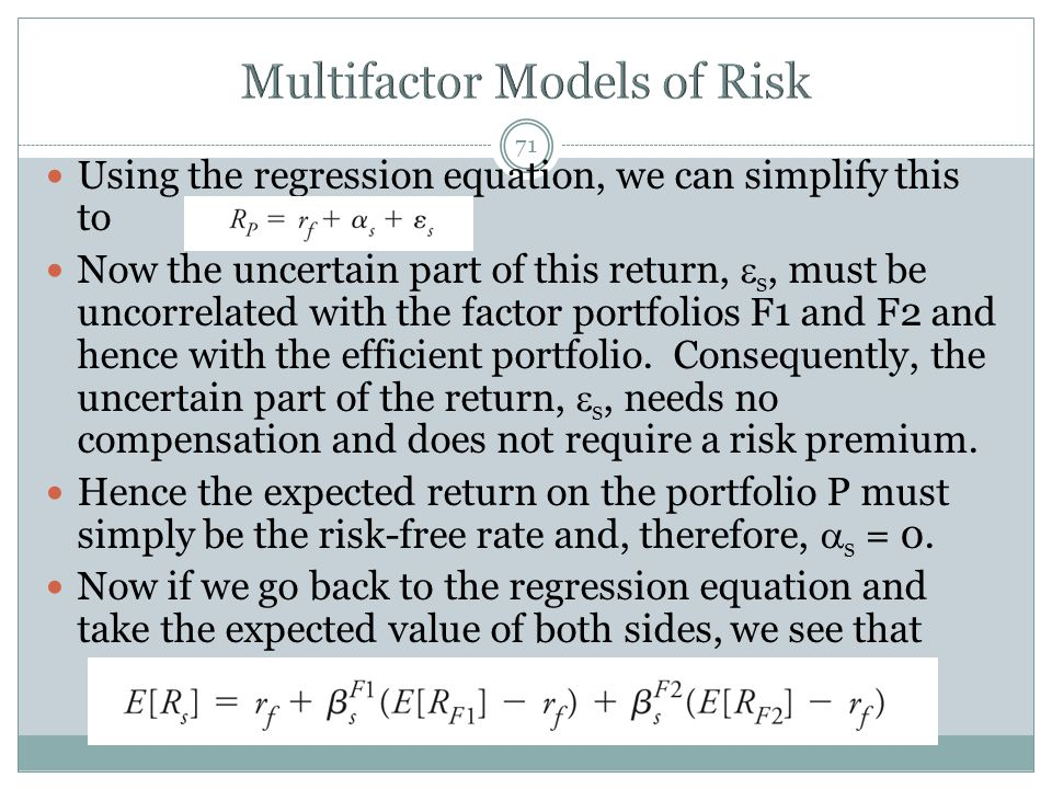71 Using the regression equation, we can simplify this to Now the uncertain part of this return,  s, must be uncorrelated with the factor portfolios F1 and F2 and hence with the efficient portfolio.