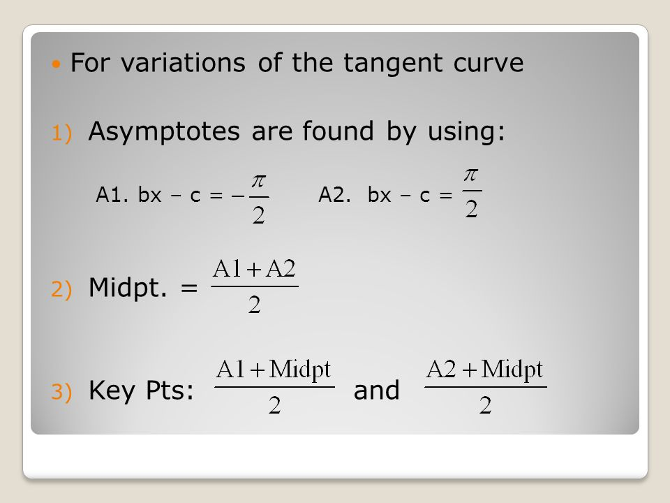 For variations of the tangent curve 1) Asymptotes are found by using: A1.
