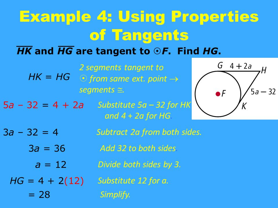 Example 4: Using Properties of Tangents HK and HG are tangent to  F. Find HG. HK = HG 2 segments tangent to  from same ext. point  segments . 5a –