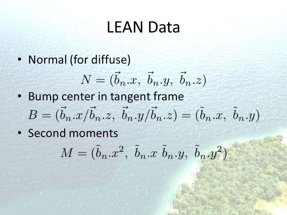 LEAN Data Normal (for diffuse) Bump center in tangent frame Second moments