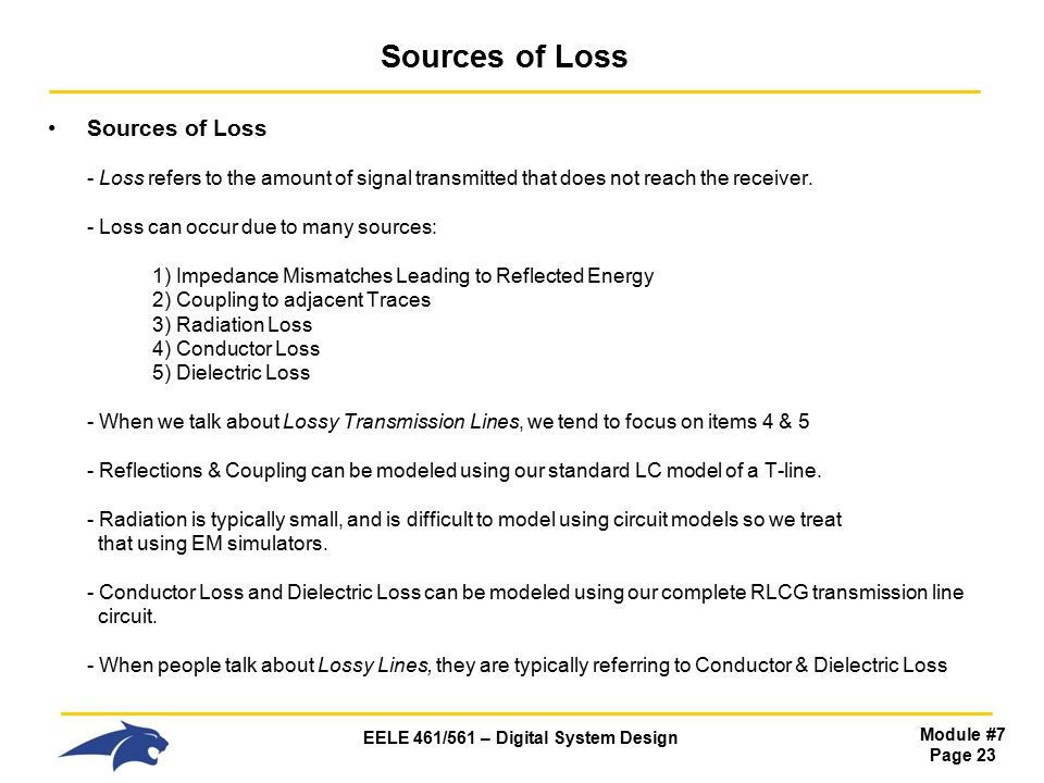 EELE 461/561 – Digital System Design Module #7 Page 23 Sources of Loss Sources of Loss - Loss refers to the amount of signal transmitted that does not reach the receiver.