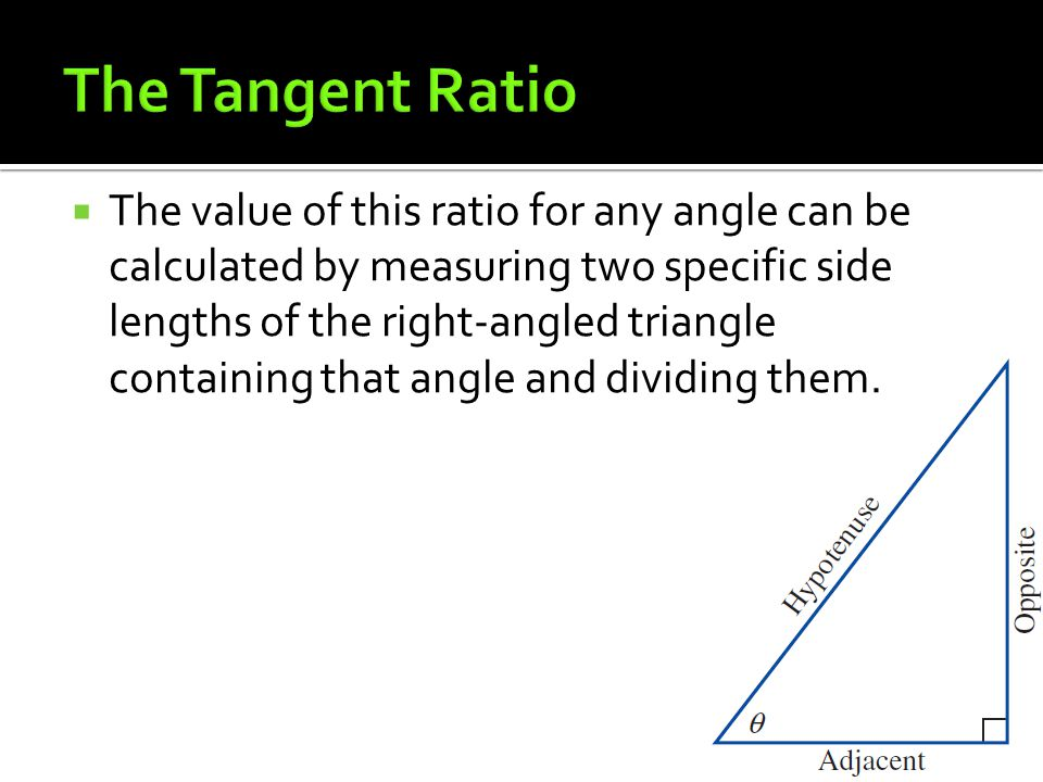  The value of this ratio for any angle can be calculated by measuring two specific side lengths of the right-angled triangle containing that angle an