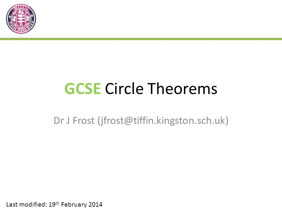 GCSE Circle Theorems Dr J Frost (jfrost@tiffin.kingston.sch.uk) Last modified: 19 th February 2014