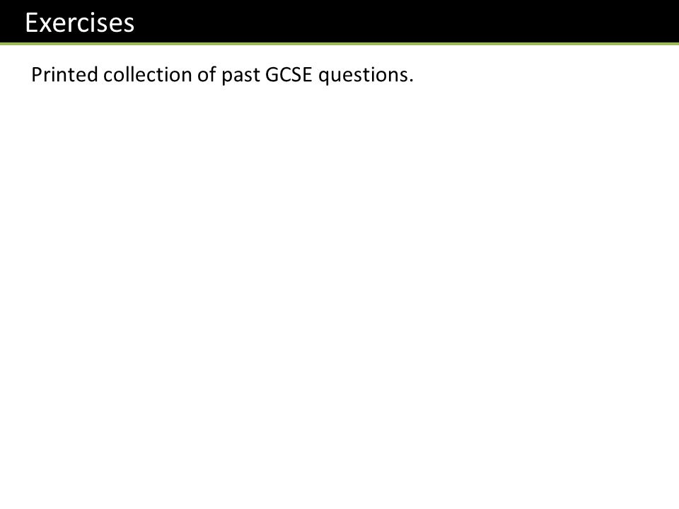 Exercises Printed collection of past GCSE questions.