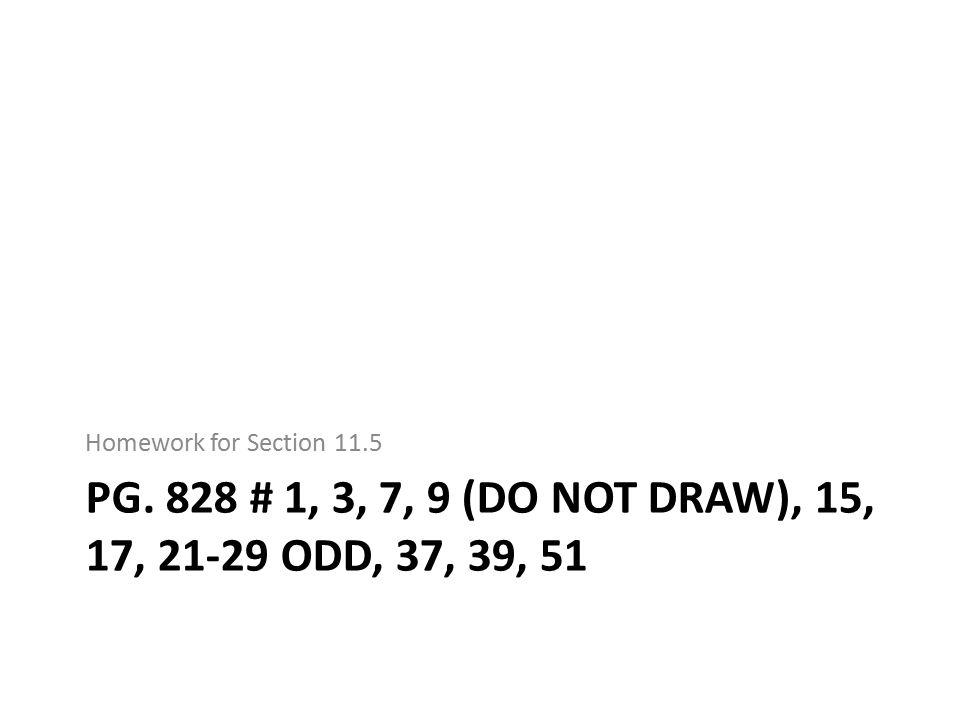 PG. 828 # 1, 3, 7, 9 (DO NOT DRAW), 15, 17, 21-29 ODD, 37, 39, 51 Homework for Section 11.5
