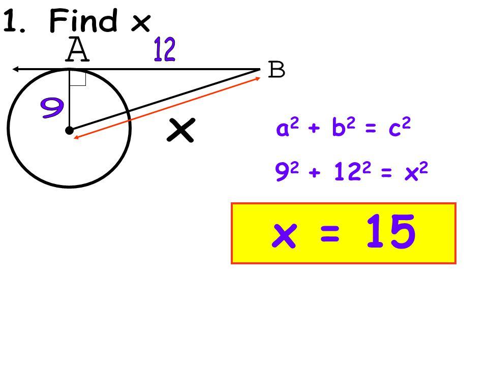 a 2 + b 2 = c 2 x = 15 9 2 + 12 2 = x 2