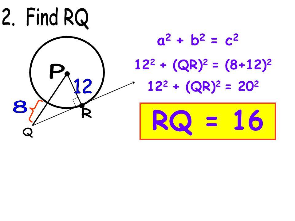a 2 + b 2 = c 2 RQ = 16 12 2 + (QR) 2 = (8+12) 2 12 2 + (QR) 2 = 20 2
