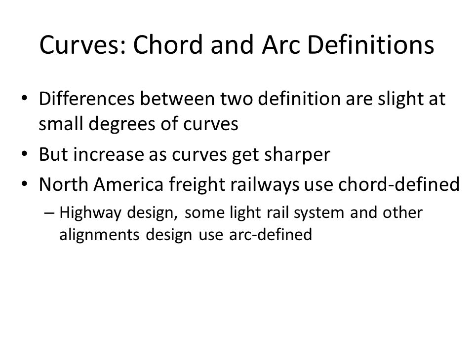 Curves: Chord and Arc Definitions Differences between two definition are slight at small degrees of curves But increase as curves get sharper North Am