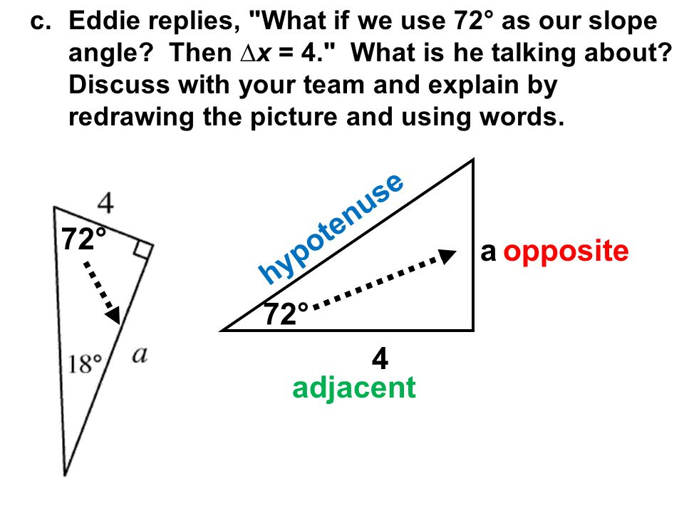 c.Eddie replies, What if we use 72° as our slope angle.
