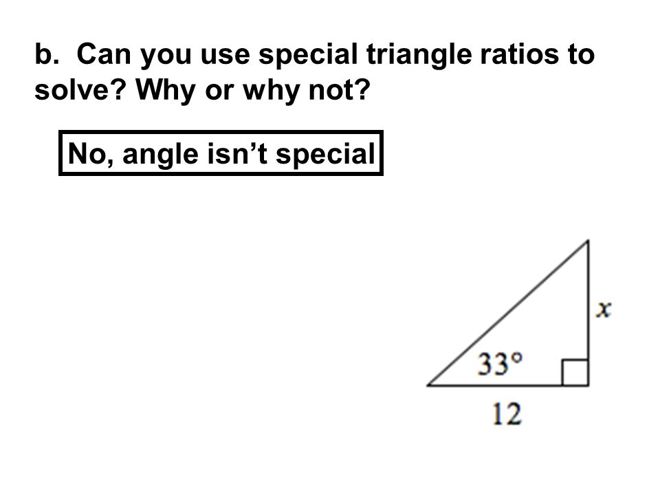 b. Can you use special triangle ratios to solve Why or why not No, angle isn't special