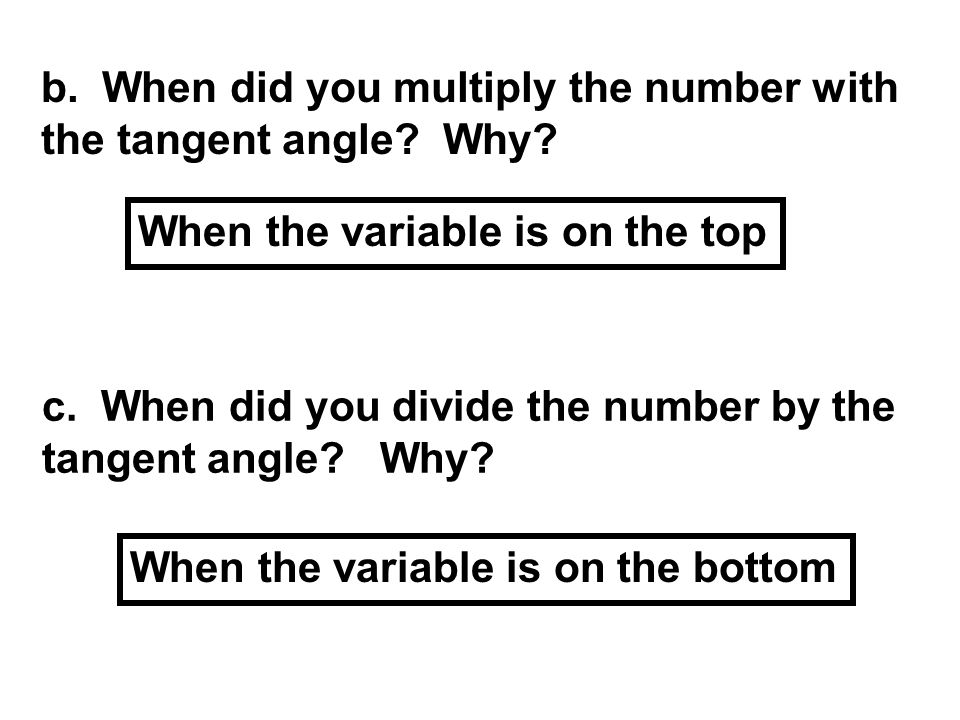 b. When did you multiply the number with the tangent angle.