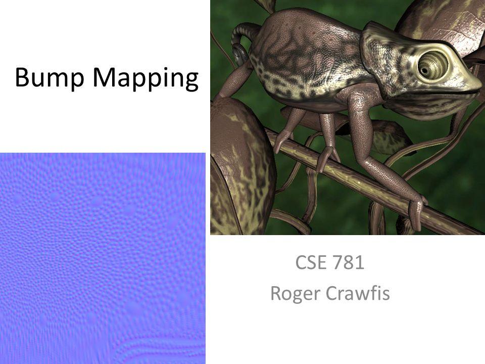 Bump Mapping CSE 781 Roger Crawfis