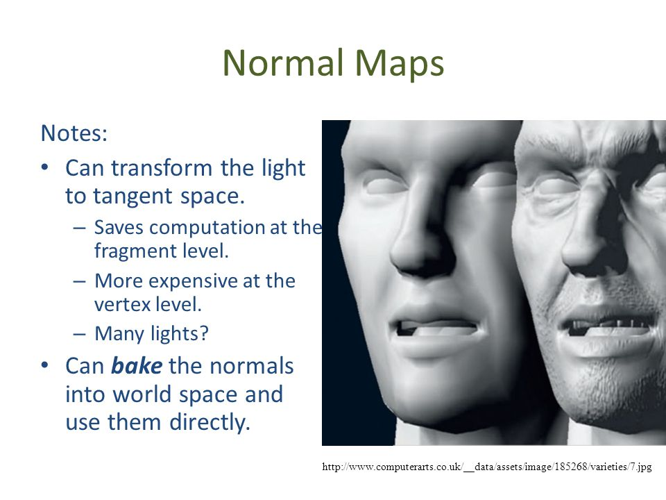 Normal Maps Notes: Can transform the light to tangent space. – Saves computation at the fragment level. – More expensive at the vertex level. – Many l