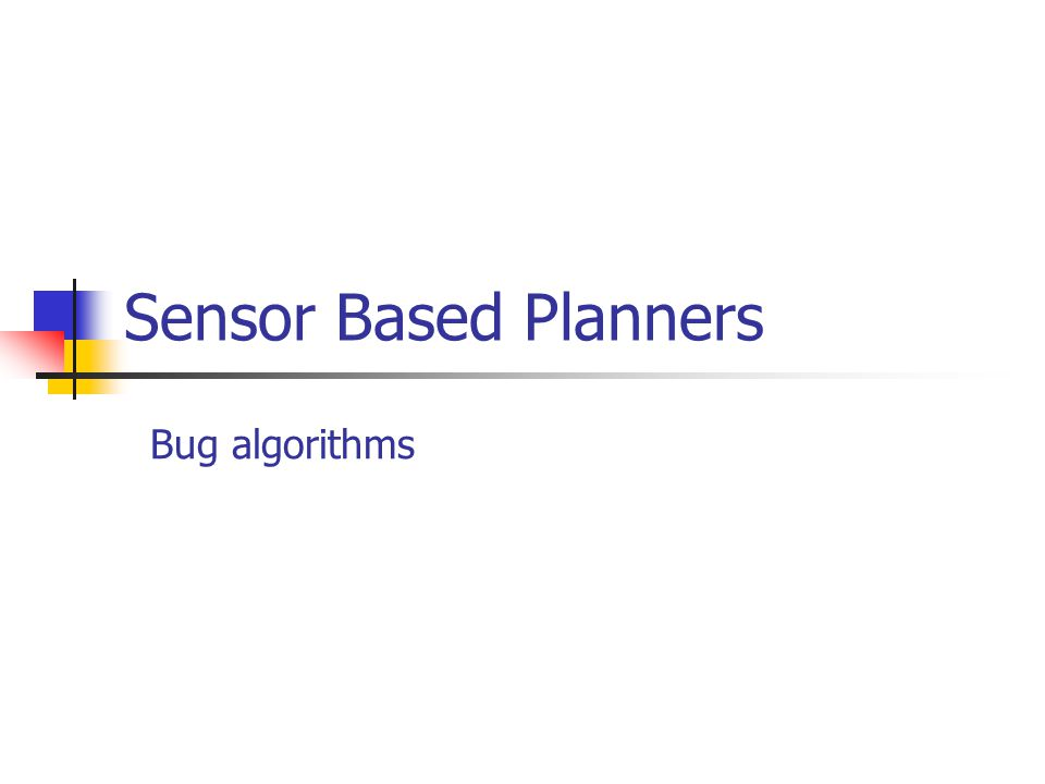 Bug Algorithms World: The world is, has obstacles, starting point {S} and target point {T} The obstacles are closed and simple.