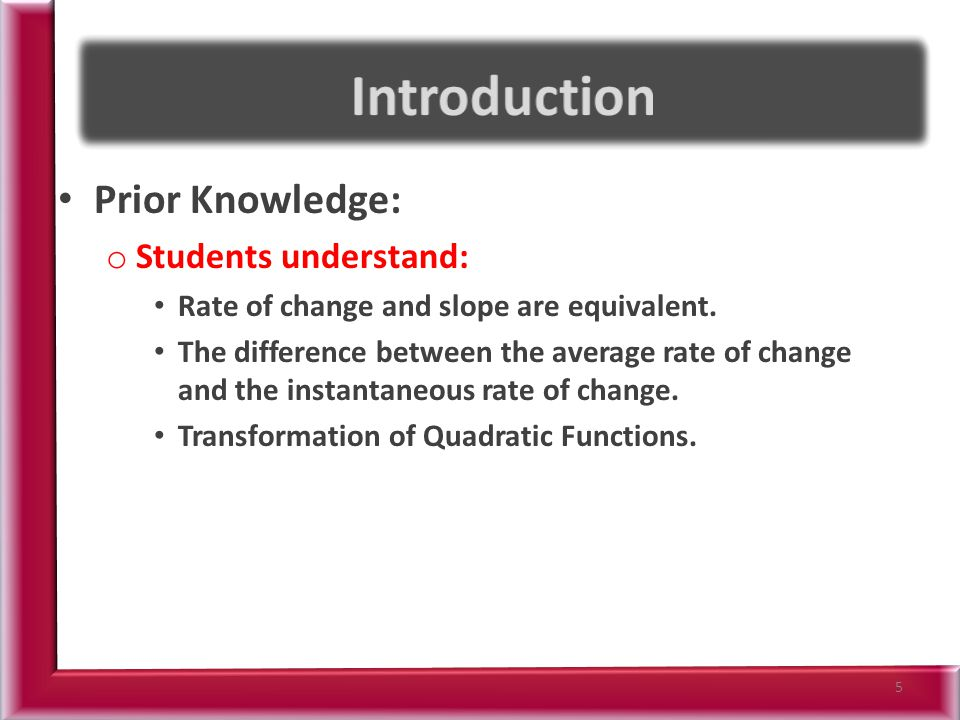 Prior Knowledge: o Students understand: Rate of change and slope are equivalent.